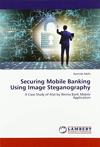 Securing Mobile Banking Using Image Steganography: A Case Study of Alat by Wema Bank Mobile Application