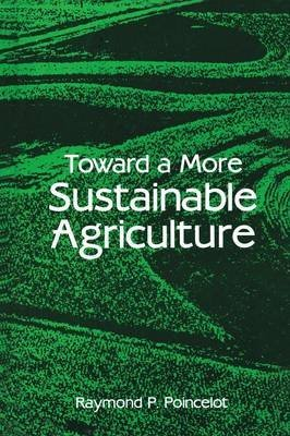 [(Toward a More Sustainable Agriculture)] [Edited by Raymond P. Poincelot] published on (February, 2012)
