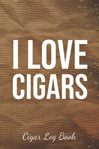 I Love Cigars: Cigar Log Book: The Cigar Personal Diary Tracker For an Adult Who Love Cigars
