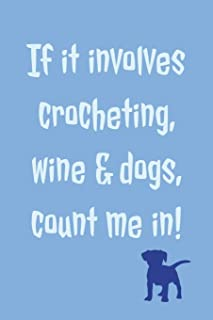 If It Involves Crocheting: Novel Crocheting Wine And Dogs Saying - Lined Notebook Journal