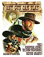 Any Gun Can Play: The Essential Guide to Euro-Westerns by Kevin Grant(2011-05-10)