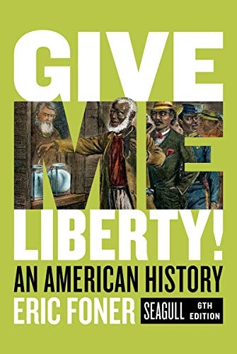 Compare Textbook Prices for Give Me Liberty!: An American History Seagull Sixth Edition Vol. Combined Volume Seagull Sixth Edition ISBN 9780393418224 by Foner, Eric