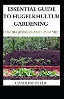Essential Guide To Hugelkhultur Gardening For Beginners And Dummies