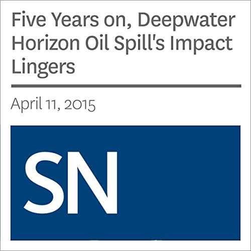Five Years on, Deepwater Horizon Oil Spill's Impact Lingers cover art