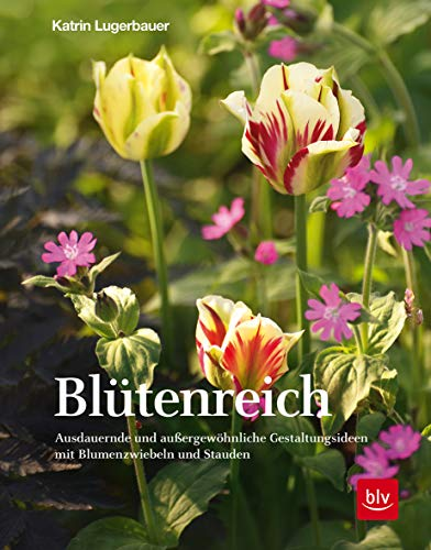 Blütenreich: Ausdauernde und außergewöhnliche Gestaltungsideen mit Blumenzwiebeln und Stauden (Gartengestaltung)