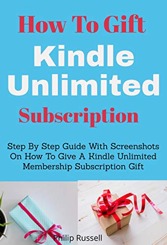 How To Gift Kindle Unlimited Subscription:Step By Step Guide With Screenshots On How To Give A Kindle Unlimited Membership Subscription Gift (English Edition)