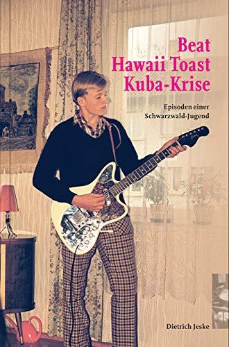 Beat, Hawaii Toast, Kuba-Krise: Episoden einer Schwarzwald-Jugend