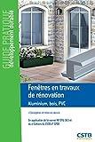 Fenêtres en travaux de rénovation Aluminium, bois, PVC - Conception et mise en oeuvre. En application de la norme NF DTU 36.5 et du e-cahiers du CSTB n°3709.