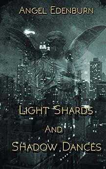 Light Shards and Shadow Dances by [Angel Edenburn, Gena Mantz]