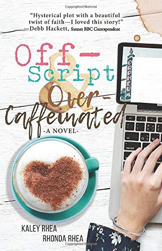 Off-Script & Over-Caffeinated: A Novel