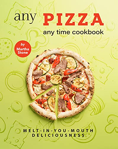 Any Pizza Any Time Cookbook: Melt-In-You-Mouth Deliciousness (English Edition)