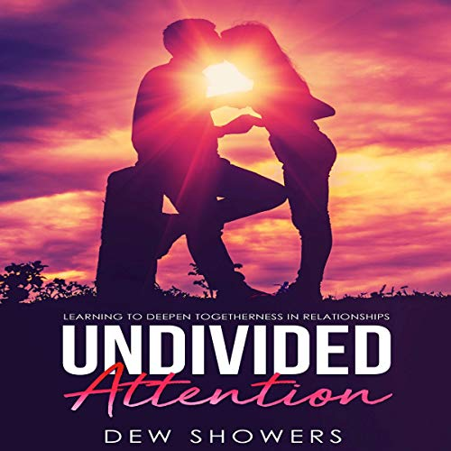Undivided Attention: Learning to Deepen Togetherness in Your Relationship Titelbild