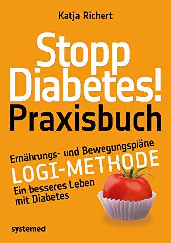 Stopp Diabetes! Praxisbuch: Ernährungs- und Bewegungspläne – LOGI-Methode – Ein besseres Leben mit Diabetes