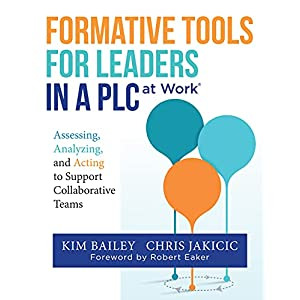 Formative Tools for Leaders in a PLC at Work®: Assessing, Analyzing, and Acting to Support Collaborative Teams (Implement Effective Professional Learning Communities in Schools and Measure Progress)