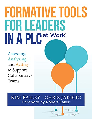 Formative Tools for Leaders in a PLC at Work®: Assessing, Analyzing, and Acting to Support Collabor