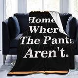 DYJNZK Mantas El Hogar Es Donde Los Pantalones Son T Manta De Microfibra para Sala De Estar/Dormitorio/Sofá De Viaje Súper Suave Mullida Cálida Y Sólida para Sofá 80X60 Inch