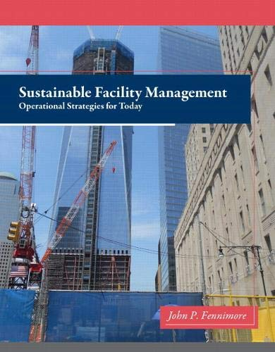 Compare Textbook Prices for Sustainable Facility Management: Operational Strategies for Today 1 Edition ISBN 9780132556514 by Fennimore, John