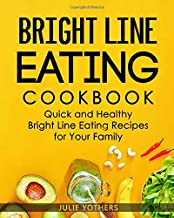 Bright Line Eating Cookbook: Quick and Healthy Bright Line Eating Recipes for Your Family (Clean Eating Cookbook)
