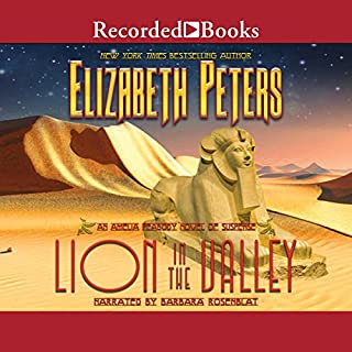 Lion in the Valley     The Amelia Peabody Series, Book 4              By:                                                                                                                                 Elizabeth Peters                               Narrated by:                                                                                                                                 Barbara Rosenblat                      Length: 12 hrs and 30 mins     92 ratings     Overall 4.7