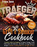 Traeger Grill & Smoker Cookbook: Complete Guide for Beginner to Master Traeger Wood Pellet Grill with Delicious, Affordable, & Easy Pitmaster Recipes | Smoker Cooking Bible for All Types Of Meat