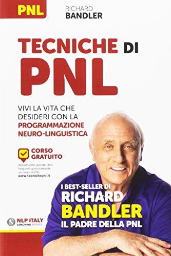 Tecniche di PNL. Vivi la vita che desideri con la programmazione neuro-linguistica