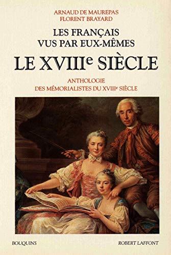 Les français vus par eux-mêmes : Le XVIIIe siècle, Anthologie des mémorialistes du XVIIIème siècle: 02 (Bouquins)