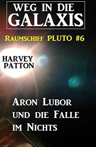Aron Lubor und die Falle im Nichts: Weg in die Galaxis - Raumschiff PLUTO 6 (German Edition)