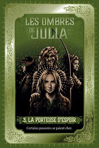 Les ombres de Julia, Tome 03: La porteuse d'espoir