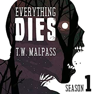 Everything Dies: Season One                   By:                                                                                                                                 T. W. Malpass                               Narrated by:                                                                                                                                 David A. Conatser                      Length: 8 hrs and 55 mins     Not rated yet     Overall 0.0