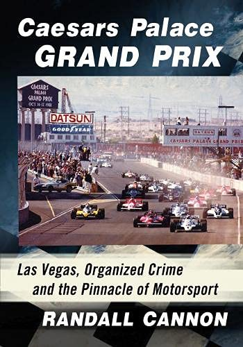Compare Textbook Prices for Caesars Palace Grand Prix: Las Vegas, Organized Crime and the Pinnacle of Motorsport  ISBN 9781476683775 by Cannon, Randall