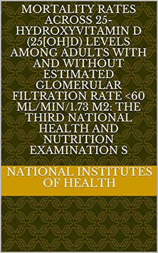 Mortality Rates Across 25-Hydroxyvitamin D (25[OH]D) Levels among Adults with and without Estimated Glomerular Filtration Rate <60 ml/min/1.73 m2: The ... Nutrition Examination S (English Edition)