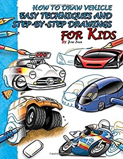 How to Draw vehicle:: Easy Techniques and Step-by-Step Drawings for Kids (cars, truck, boats, ships, Trains, Bikes, Buses,...