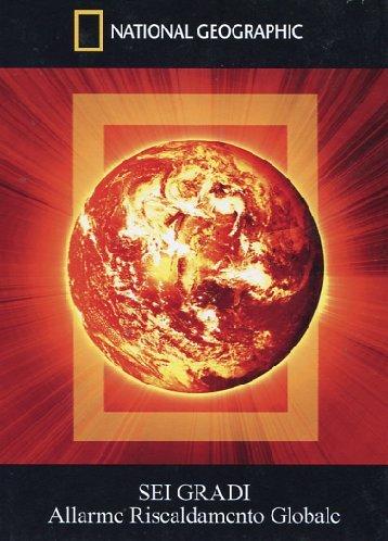 Sei Gradi-Allarme Riscaldamento Globale (National Geographic)
