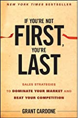 If You're Not First, You're Last: Sales Strategies to Dominate Your Market and Beat Your Competition (English Edition) eBook Kindle