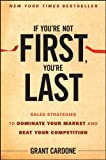 If You′re Not First, You′re Last: Sales Strategies to Dominate Your Market and Beat Your Competition