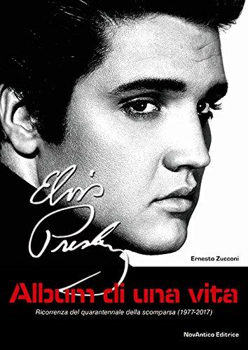 Elvis Presley. Album di una vita. Ricorrenza del quarantennale della scomparsa (1977-2017). Con figurine