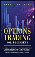 Options Trading For Beginners: The Ultimate Beginner's Guide To Trade Options (Stocks, Forex, Futures, Etfs And Bonds) And Easily Profit In Any Market Conditions. The Best Strategies For Passive Income