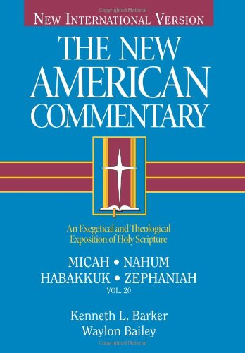 Micah, Nahum, Habakkuh, Zephaniah: An Exegetical and Theological Exposition of Holy Scripture (The New American Commentary)