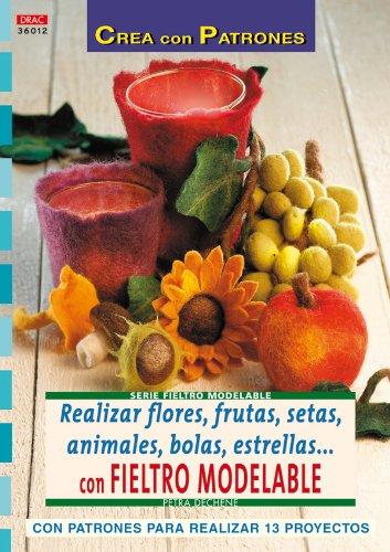 Serie Fieltro Modelable nº 12. REALIZAR FLORES, FRUTAS, SETAS, ANIMALES, BOLAS, ESTRELLAS... (Cp Serie Fieltro Modelable)