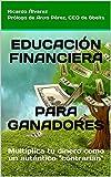 EDUCACIÓN FINANCIERA PARA GANADORES: Multiplica tu dinero como un auténtico contrarian