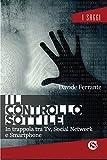 Il controllo sottile. In trappola tra tv, social network e smartphone (I saggi)