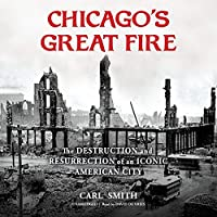 Chicago's Great Fire: The Destruction and Resurrection of an Iconic American City