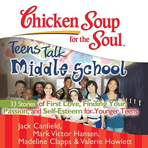 Chicken Soup for the Soul: Teens Talk Middle School - 33 Stories of First Love, Finding Your Passion and Self-Esteem                   By:                                                                                                                                 Jack Canfield,                                                                                        Mark Victor Hansen,                                                                                        Madeline Clapps,                   and others                          Narrated by:                                                                                                                                 Ellen Grafton,                                                                                        Tom Parks                      Length: 3 hrs and 13 mins     6 ratings     Overall 4.5