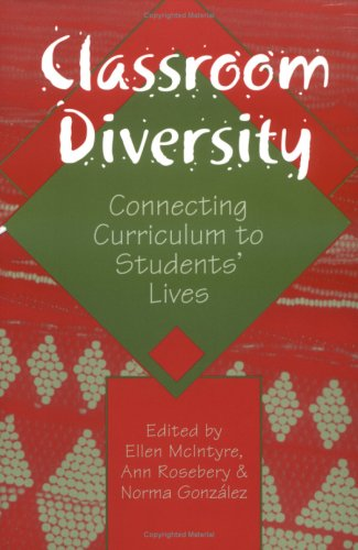 Compare Textbook Prices for Classroom Diversity: Connecting Curriculum to Students' Lives 1 Edition ISBN 9780325003320 by Gonzalez, Norma,McIntyre, Ellen,Rosebery, Ann S.