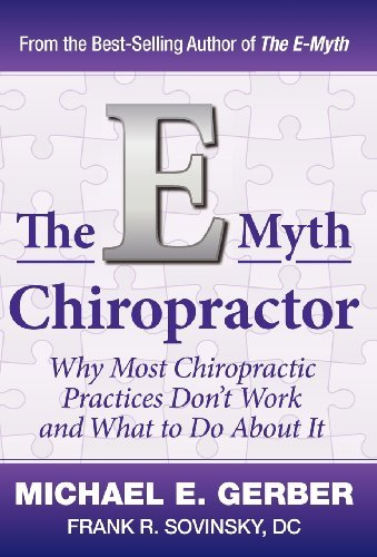 The E-Myth Chiropractor: Why Most Chiropractic Practices Don't Work and What to Do about It by Michael E Gerber (2012-12-28)