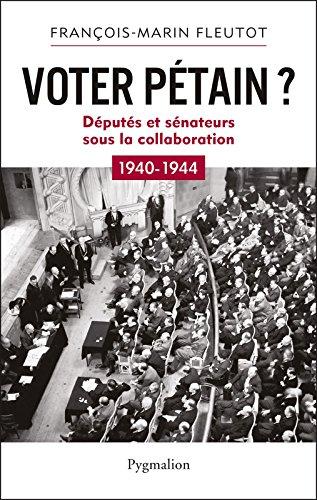 Voter Pétain ?: Députés et Sénateurs sous la Collaboration (1940-1944) (HISTOIRE)