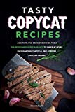 Tasty Copycat Recipes: Accurate and Delicious Dishes from the Most Famous Restaurants to Make at Home. Olive Garden, Chipotle, Red Lobster, Cracker Barrel and More.