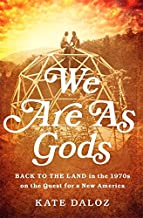 We Are As Gods: Back to the Land in the 1970s on the Quest for a New America