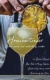Homebartender: Selber mixen und unsterblich werden +111 Cocktail-Rezepte +Bar-Tools und...