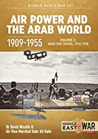 Air Power and the Arab World, 1909-1955: Arab Side Shows, 1914-1918 (Middle East @ War)